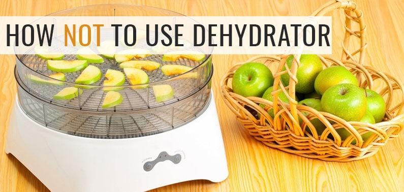 things you shouldnt do when using dehydrator